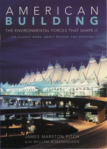 American Building: The Environmental Forces That Shape: James Marston Fitch,