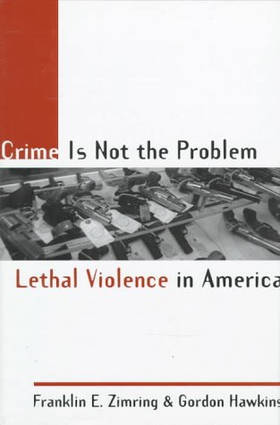 9780195110654: Crime Is Not the Problem: Lethal Violence in America