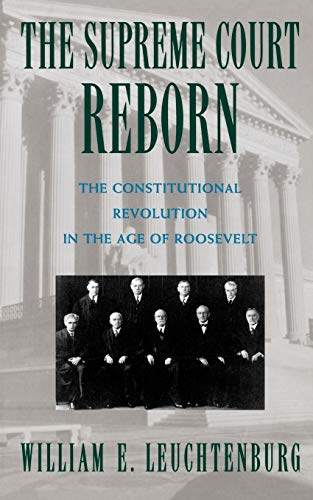The Supreme Court Reborn; The Constitutional Revolution in the Age of Roosevelt