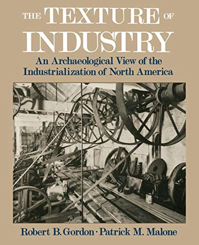 9780195111415: The Texture of Industry: An Archaeological View of the Industrialization of North America
