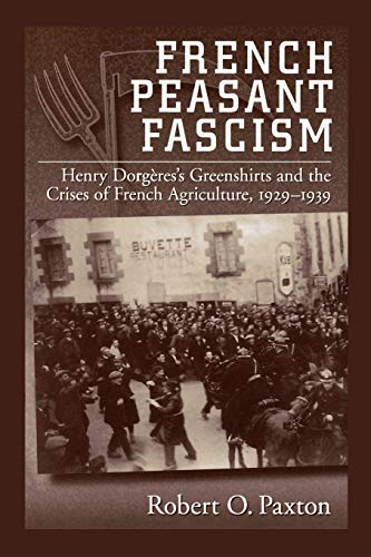 9780195111897: French Peasant Fascism: Henry Dorgères' Greenshirts and the Crises of French Agriculture, 1929-1939
