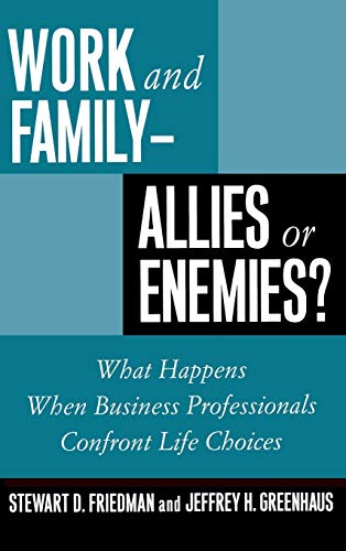 Work and Family - Allies or Enemies?: Stewart D. Friedman,