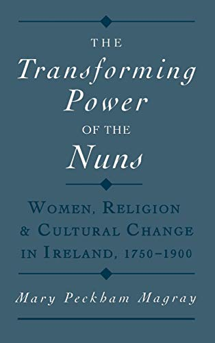 9780195112993: The Transforming Power of the Nuns: Women, Religion, and Cultural Change in Ireland, 1750-1900