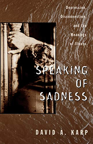 9780195113860: Speaking of Sadness: Depression, Disconnection, and the Meanings of Illness