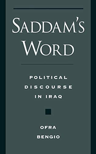 Saddam's Word: Political Discourse in Iraq (Studies in Middle Eastern History): Ofra Bengio