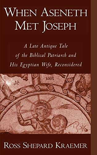 9780195114751: When Aseneth Met Joseph: A Late Antique Tale of the Biblical Patriarch and His Egyptian Wife, Reconsidered
