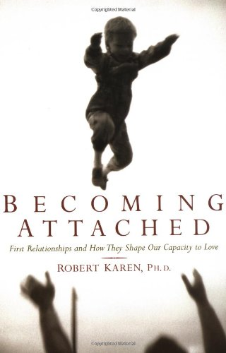 9780195115017: Becoming Attached: First Relationships and How They Shape Our Capacity to Love