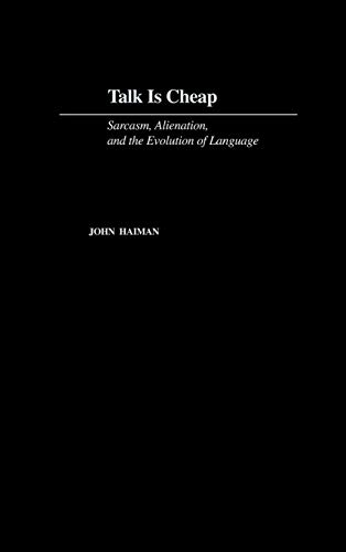9780195115246: Talk is Cheap: Sarcasm, Alienation, and Evolution of Language: Sarcasm, Alienation and the Evolution of Language