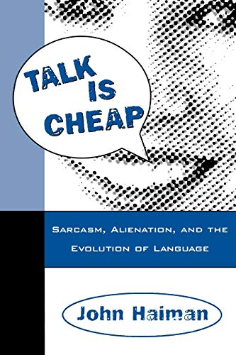 9780195115253: Talk Is Cheap: Sarcasm, Alienation, and the Evolution of Language