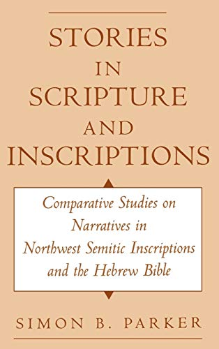 9780195116205: Stories in Scripture and Inscriptions: Comparative Studies on Narratives in Northwest Semitic Inscriptions and the Hebrew Bible