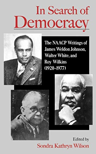 9780195116335: In Search of Democracy: The NAACP Writings of James Weldon Johnson, Walter White, & Roy Wilkins (1920-1977): The NAACP Writings of James Weldon Johnson, Walter White and Roy Wilkins (1920-1977)