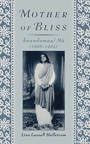 Mother of Bliss: Anandamayi Ma (1896-1982): Lisa Lassell Hallstrom