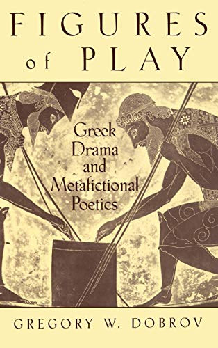 9780195116588: Figures of Play: Greek Drama & Metafictional Poetics: Greek Drama and Metafictional Poetics