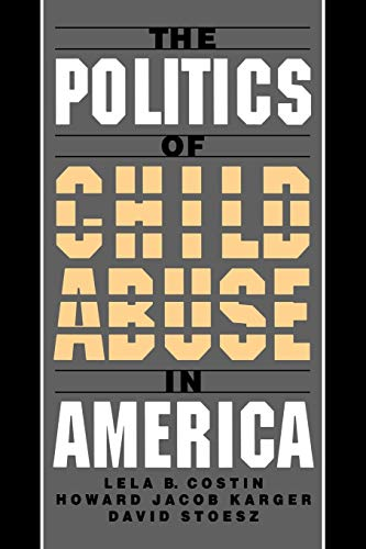 9780195116687: The Politics of Child Abuse in America (Child Welfare: A Series in Child Welfare Practice, Policy, and Research)