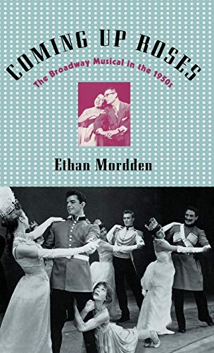 9780195117103: Coming Up Roses: The Broadway Musical in the 1950s (Broadway Musicals)