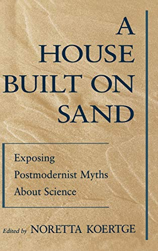 9780195117257: A House Built on Sand: Exposing Postmodernist Myths About Science