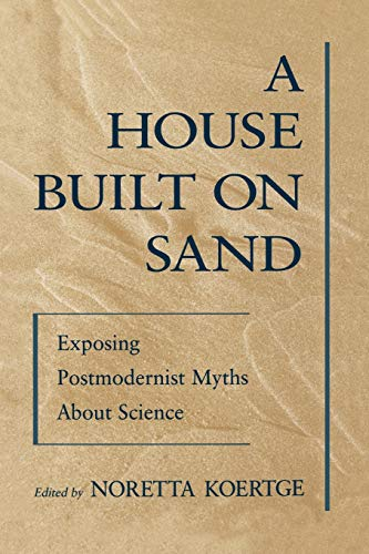 9780195117264: A House Built on Sand: Exposing Postmodernist Myths About Science