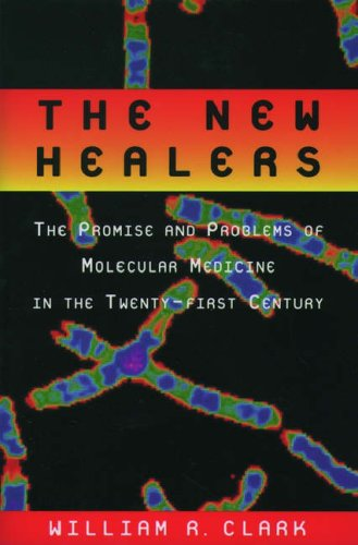 The New Healers: The Proomise and Problems of Molecular Medicine in the Twenty-first Century: CLARK...