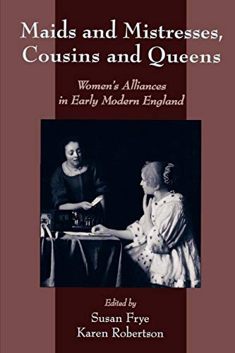 9780195117356: Maids and Mistresses, Cousins and Queens: Women's Alliances in Early Modern England