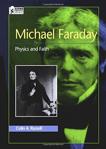 Michael Faraday: Physics and Faith (Oxford Portraits: Russell, Colin A.