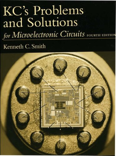 KC's Problems and Solutions for Microelectronic Circuits, Fourth Edition (0195117719) by Adel S. Sedra; K. C. Smith; Kenneth C. Smith