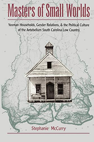 9780195117950: Masters of Small Worlds: Yeoman Households, Gender Relations, and the Political Culture of the Antebellum South Carolina Low Country