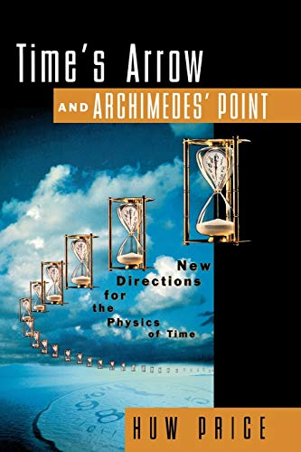 9780195117981: Time's Arrow and Archimedes' Point: New Directions for the Physics of Time