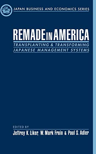 9780195118155: Remade in America: Transplanting and Transforming Japanese Management Systems (Japan Business and Economics Series)