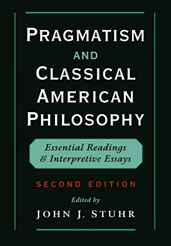 9780195118308: Pragmatism and Classical American Philosophy: Essential Readings and Interpretive Essays