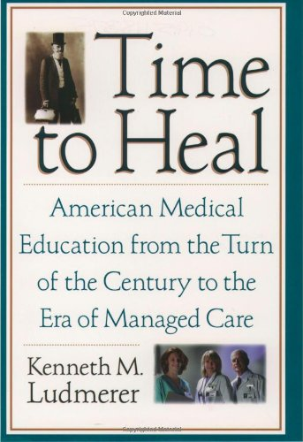 9780195118377: Time to Heal: American Medical Education From the Turn of the Century to the Era of Managed Care