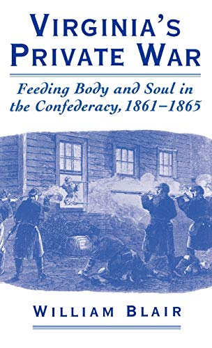 9780195118643: Virginia's Private War: Feeding Body and Soul in the Confederacy, 1861-1865