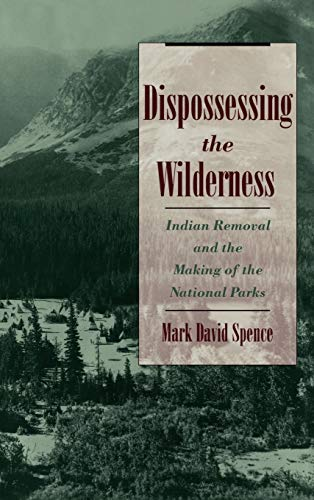 9780195118827: Dispossessing the Wilderness: Indian Removal and the Making of the National Parks
