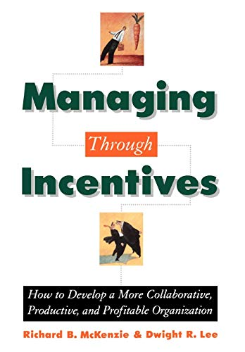 9780195119015: Managing through Incentives: How to Develop a More Collaborative, Productive, and Profitable Organization