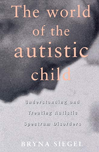 9780195119176: The World of the Autistic Child: Understanding and Treating Autistic Spectrum Disorders