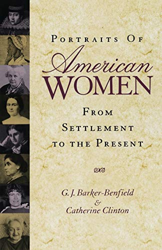 Portraits of American Women: From Settlement to the Present (0195120485) by G. J. Barker-Benfield; Catherine Clinton
