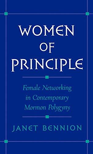 9780195120707: Women of Principle: Female Networking in Contemporary Mormon Polygyny