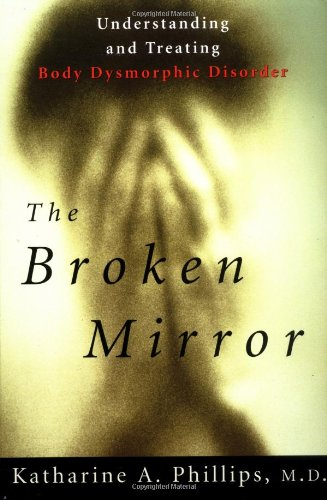 9780195121261: The Broken Mirror: Understanding and Treating Body Dysmorphic Disorder