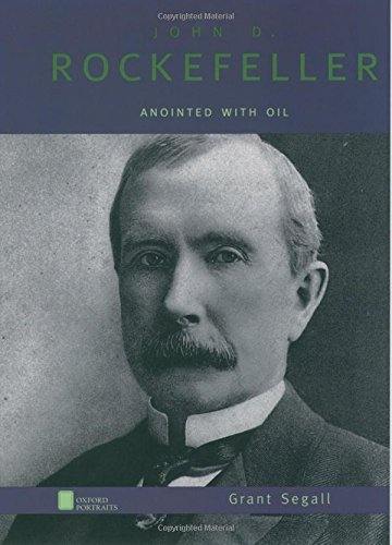 9780195121476: John D. Rockefeller: Anointed with Oil (Oxford Portraits)