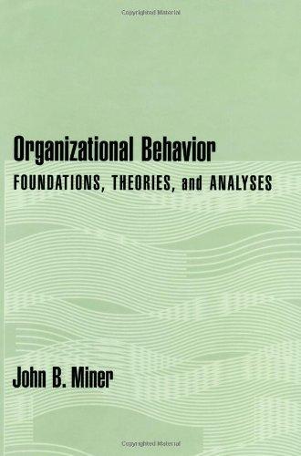 Organizational Behavior: Foundations, Theories, and Analyses: John B. Miner