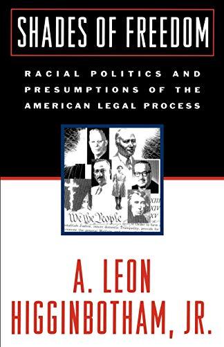 Shades of Freedom: Racial Politics and Presumptions: A. Leon Higginbotham