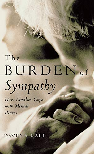 9780195123159: The Burden of Sympathy: How Families Cope With Mental Illness