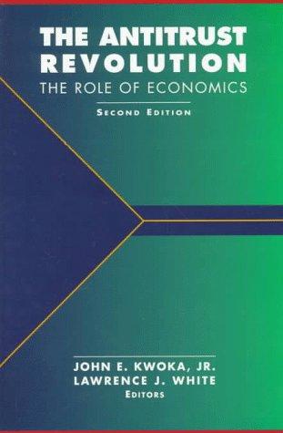 The Antitrust Revolution: The Role of Economics: Editor-John E. Kwoka
