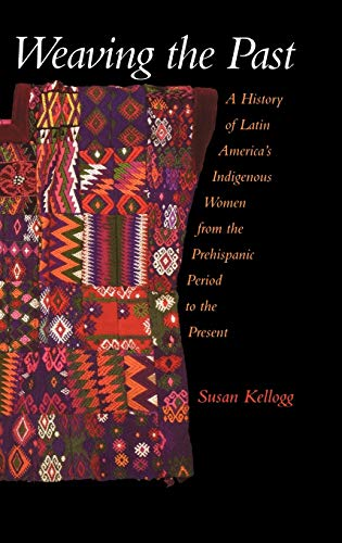 9780195123814: Weaving the Past: A History of Latin America's Indigenous Women from the Prehispanic Period to the Present