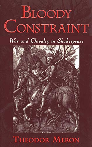 Bloody Constraint War and Chivalry in Shakespeare - Meron, Theodor