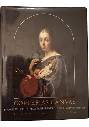 9780195123968: Copper as Canvas: Two Centuries of Masterpiece Paintings on Copper, 1575-1775