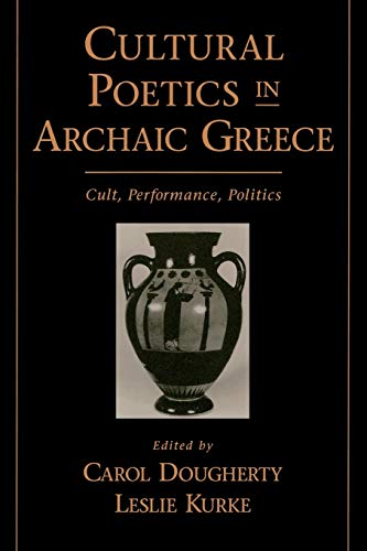 Cultural Poetics in Archaic Greece : Cult, Performance, Politics
