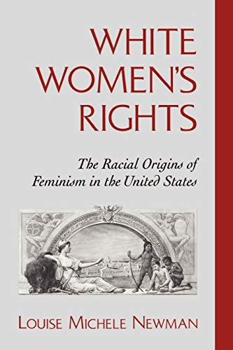 9780195124668: White Women's Rights: The Racial Origins of Feminism in the United States