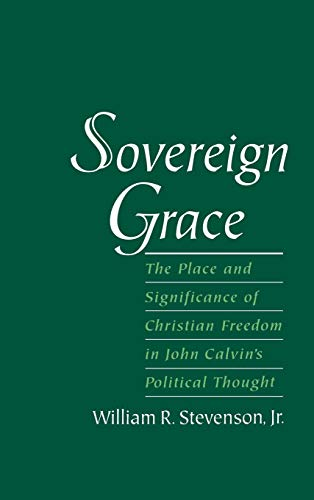 9780195125061: Sovereign Grace: The Place and Significance of Christian Freedom in John Calvin's Political Thought