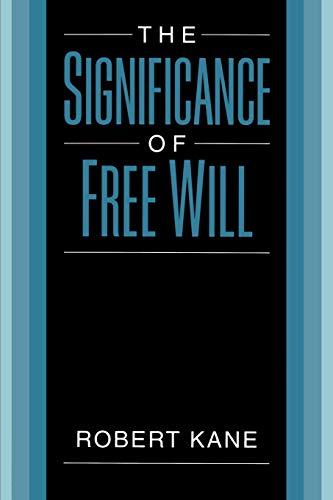 The Significance of Free Will: Kane, Robert