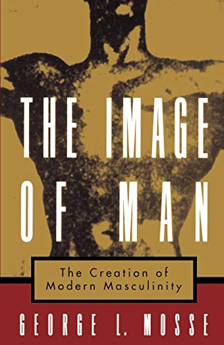 9780195126600: The Image of Man: The Creation of Modern Masculinity